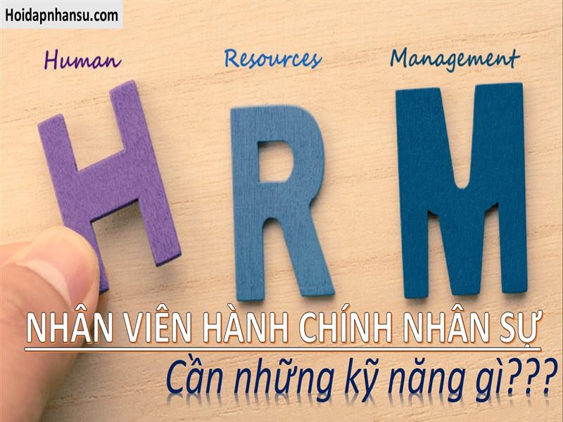 Nhân viên hành chính nhân sự cần kỹ năng gì